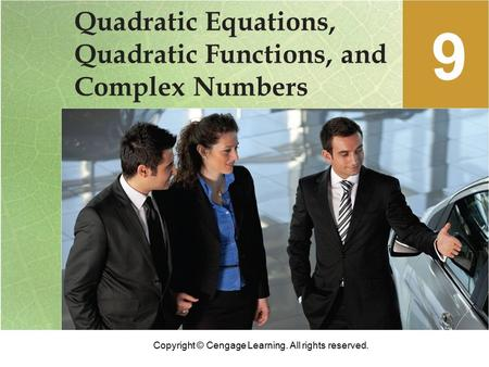 Copyright © Cengage Learning. All rights reserved. Quadratic Equations, Quadratic Functions, and Complex Numbers 9.