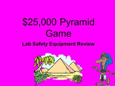 $25,000 Pyramid Game Lab Safety Equipment Review.