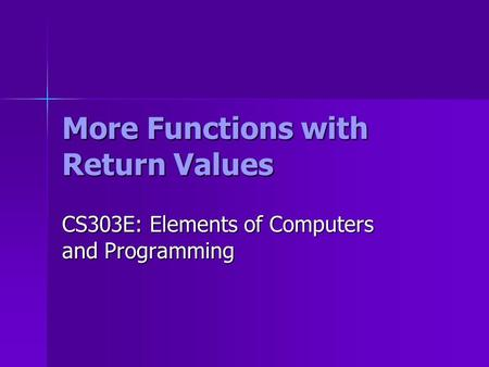 More Functions with Return Values CS303E: Elements of Computers and Programming.