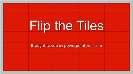 Flip the Tiles Brought to you by powerpointpros.com.