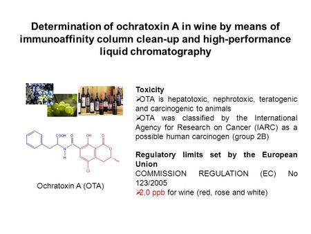 Determination of ochratoxin A in wine by means of immunoaffinity column clean-up and high-performance liquid chromatography Ochratoxin A (OTA) Toxicity.
