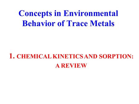 Concepts in Environmental Behavior of Trace Metals 1. CHEMICAL KINETICS AND SORPTION: A REVIEW.