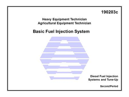 Basic Fuel Injection System Heavy Equipment Technician Agricultural Equipment Technician Second Period Diesel Fuel Injection Systems and Tune-Up 190203c.