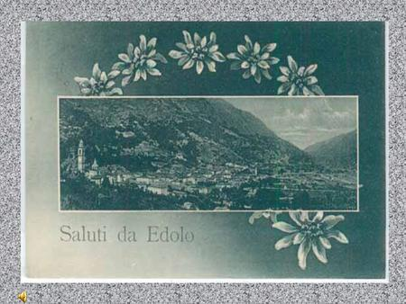 EDOLO OUR TOWN Edolo is in Camonica Valley, in the north of Italy. Camonica Valley.