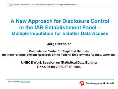 IAB homepage: www.iab.de Institut für Arbeitsmarkt- und Berufsforschung/Institute for Employment Research A New Approach for Disclosure Control in the.
