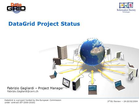 DataGrid is a project funded by the European Commission under contract IST-2000-25182 3 rd EU Review – 19-20/02/2004 DataGrid Project Status Fabrizio Gagliardi.