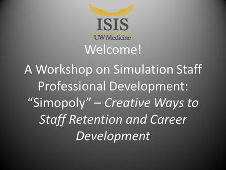 "Welcome! A Workshop on Simulation Staff Professional Development: ""Simopoly"" – Creative Ways to Staff Retention and Career Development."