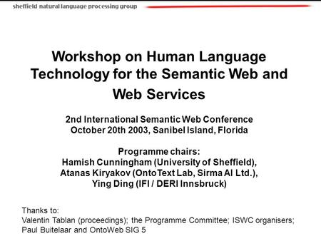 Workshop on Human Language Technology for the Semantic Web and Web Services 2nd International Semantic Web Conference October 20th 2003, Sanibel Island,
