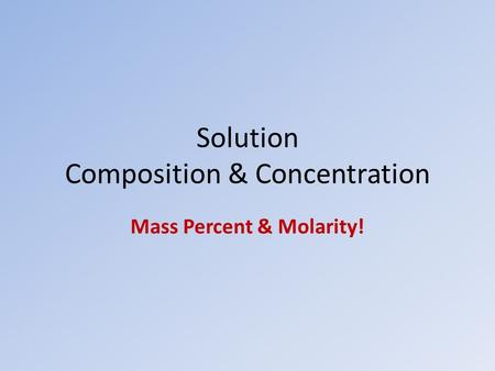 Solution Composition & Concentration Mass Percent & Molarity!