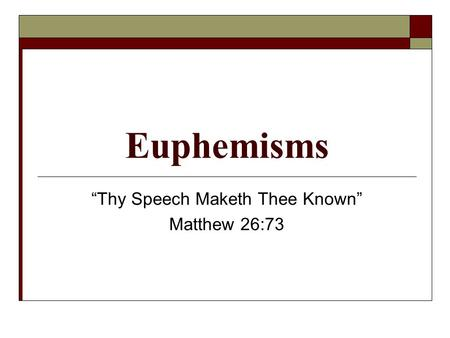 "Euphemisms ""Thy Speech Maketh Thee Known"" Matthew 26:73."