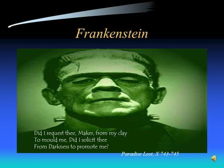 Frankenstein Did I request thee, Maker, from my clay