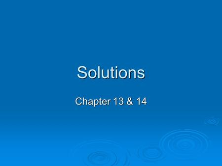 Solutions Chapter 13 & 14. Solution  A uniform mixture that may contain solids, liquids, or gases  Also called a homogeneous mixture  Composed of a.