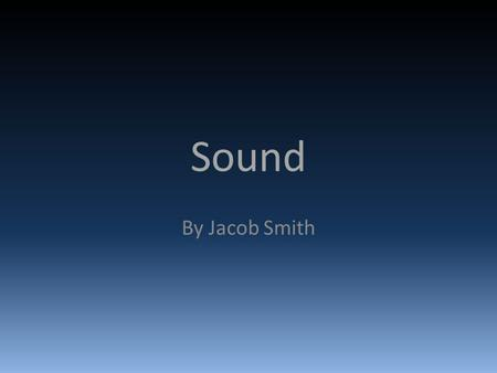 Sound By Jacob Smith. Diegetic Sound Diegetic sound is sound that comes from the original scene, this can be things like actors voices or footsteps. Diegetic.