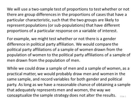 11/16/2015Slide 1 We will use a two-sample test of proportions to test whether or not there are group differences in the proportions of cases that have.