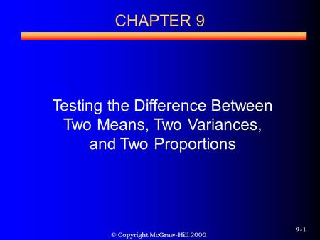 © Copyright McGraw-Hill 2000 9-1 CHAPTER 9 Testing the Difference Between Two Means, Two Variances, and Two Proportions.