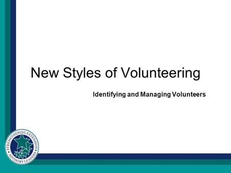 New Styles of Volunteering Identifying and Managing Volunteers.