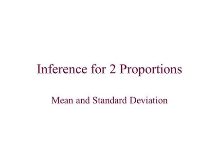 Inference for 2 Proportions Mean and Standard Deviation.