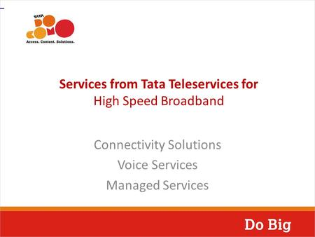 Services from Tata Teleservices for High Speed Broadband Connectivity Solutions Voice Services Managed Services.