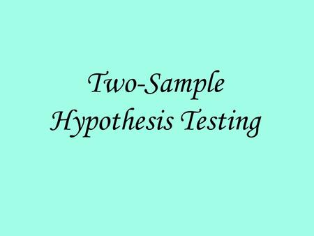 Two-Sample Hypothesis Testing. Suppose you want to know if two populations have the same mean or, equivalently, if the difference between the population.