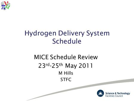 Hydrogen Delivery System Schedule MICE Schedule Review 23 rd -25 th May 2011 M Hills STFC.