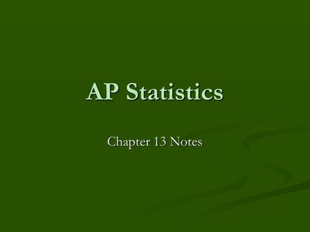 AP Statistics Chapter 13 Notes. Two-sample problems The goal is to compare the responses of two treatments given to randomly assigned groups, or to compare.