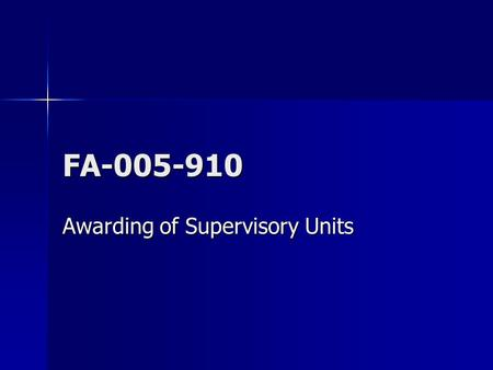 FA-005-910 Awarding of Supervisory Units. Purpose Investigate issues related to assignment and awarding of supervisory units and respond to questions.