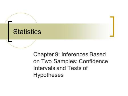 Chapter 9: Inferences Based on Two Samples: Confidence Intervals and Tests of Hypotheses Statistics.