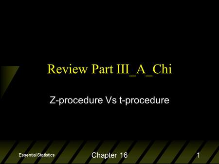 Essential Statistics Chapter 161 Review Part III_A_Chi Z-procedure Vs t-procedure.