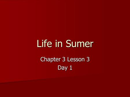 Life in Sumer Chapter 3 Lesson 3 Day 1.
