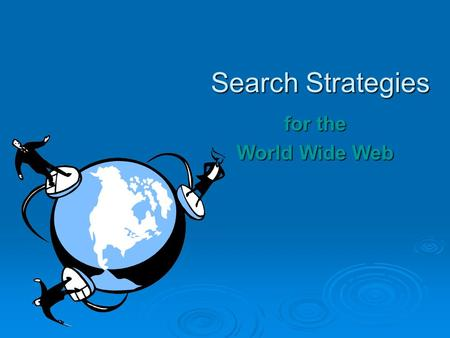 Search Strategies for the World Wide Web. Search Engines  SearchEngineWatch.com will periodically rank the most effective search engines.  Some Search.