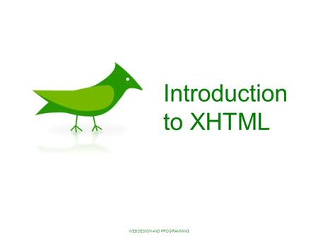WEB DESIGN AND PROGRAMMING Introduction to XHTML.