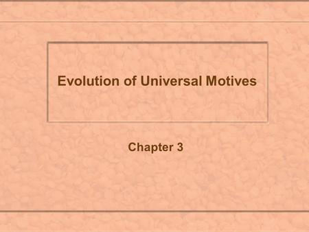 Evolution of Universal Motives Chapter 3. I. Evolution of Universal Motive A. Heredity versus Environment 1. Case of Sex Reassignment Circumcision accidents.
