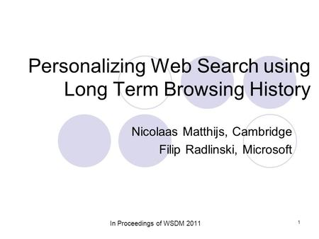 Personalizing Web Search using Long Term Browsing History Nicolaas Matthijs, Cambridge Filip Radlinski, Microsoft In Proceedings of WSDM 2011 1.