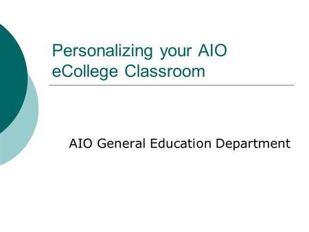 Personalizing your AIO eCollege Classroom AIO General Education Department.