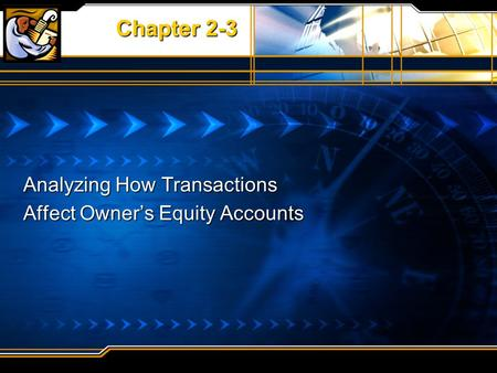 Chapter 2-3 Analyzing How Transactions Affect Owner's Equity Accounts.