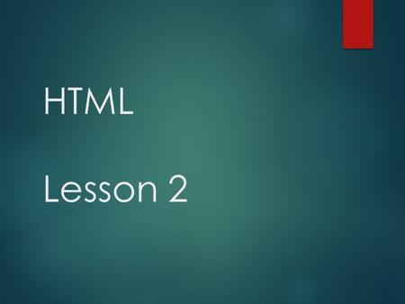 HTML Lesson 2. Review Questions  What are HTML tags used for?  What do HTML tags look like?  What are the 3 required HTML tags?  In what section of.