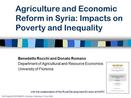 FAO Project GCP/SYR/006/ITA Workshop - Damascus, 1-2 July 2008 Agriculture and Economic Reform in Syria: Impacts on Poverty and Inequality Benedetto Rocchi.