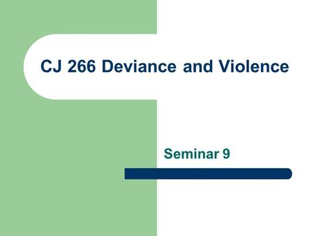 CJ 266 Deviance and Violence Seminar 9. SEMINAR OVERVIEW Welcome Punishing Serial Murderers Rehabilitating Serial Murderers Dispositions for Male vs.