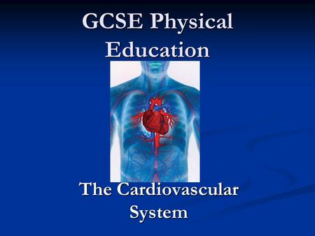 GCSE Physical Education The Cardiovascular System.