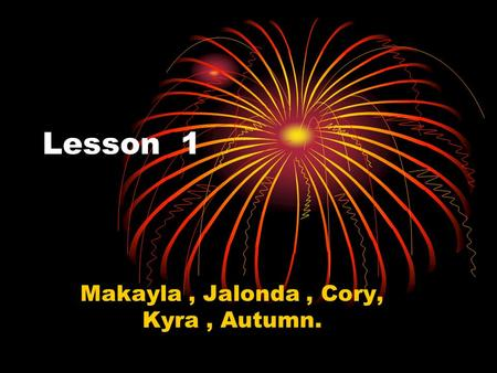 Lesson 1 Makayla, Jalonda, Cory, Kyra, Autumn.. All about vocabulary Bola: A weapon of long cords with rocks tied on the end.