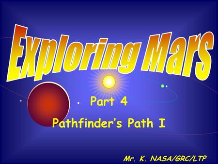 . Mr. K. NASA/GRC/LTP Part 4 Pathfinder's Path I.