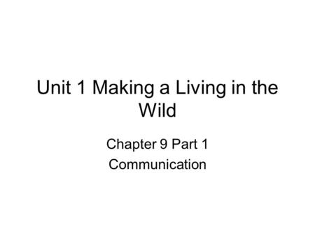 Unit 1 Making a Living in the Wild Chapter 9 Part 1 Communication.