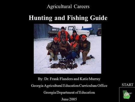 Agricultural Careers Hunting and Fishing Guide By: Dr. Frank Flanders and Katie Murray Georgia Agricultural Education Curriculum Office Georgia Department.