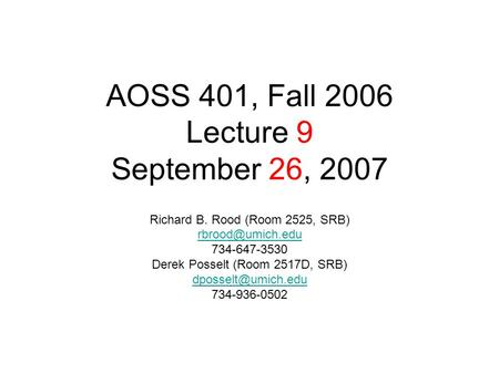 AOSS 401, Fall 2006 Lecture 9 September 26, 2007 Richard B. Rood (Room 2525, SRB) 734-647-3530 Derek Posselt (Room 2517D, SRB)