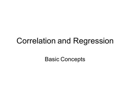 Correlation and Regression Basic Concepts. An Example We can hypothesize that the value of a house increases as its size increases. Said differently,