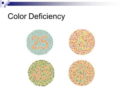 Color Deficiency. Why do we see certain colors? We perceive only the reflected colors.