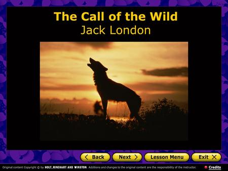 The Call of the Wild Jack London. The Call of the Wild: Introduction In a harsh and hostile environment like the Yukon Territory, survival is the ultimate.