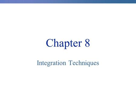 Chapter 8 Integration Techniques. 8.1 Integration by Parts.