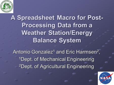 A Spreadsheet Macro for Post- Processing Data from a Weather Station/Energy Balance System Antonio Gonzalez 1 and Eric Harmsen 2, 1 Dept. of Mechanical.