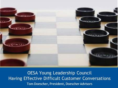 OESA Young Leadership Council Having Effective Difficult Customer Conversations Tom Doescher, President, Doescher Advisors.